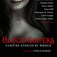 Blood Sisters: Vampire Stories by Women Audiobook by Paula Guran (editor) Narrated by Fleet Cooper, Daniel Deadwyler, Bethany Lind