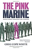 img - for The Pink Marine: One Boy's Journey Through Bootcamp To Manhood book / textbook / text book