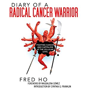Diary of a Radical Cancer Warrior: Fighting Cancer and Capitalism at the Cellular Level | [Fred Ho]