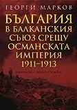 img - for Balgariya v Balkanskiya sayuz sreshtu Osmanskata imperiya 1911-1913 /                                                     1911-1913 (Bulgarian)(         ) book / textbook / text book