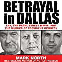 Betrayal in Dallas: LBJ, the Pearl Street Mafia, and the Murder of President Kennedy (       UNABRIDGED) by Mark North Narrated by Erik Davies