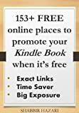 153+ free online places to promote your kindle book when it's free. Exact Links - Time Saver - Big Exposure (Kindle Book Marketing Series)