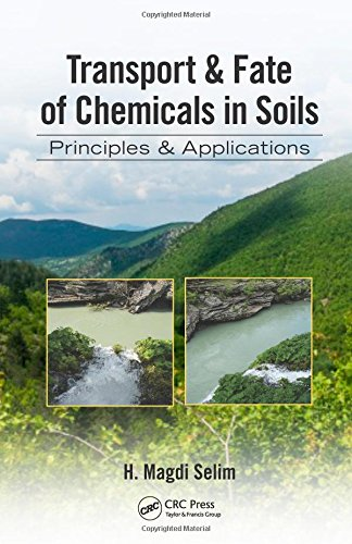 Transport & Fate Of Chemicals In Soils: Principles & Applications (Advances In Trace Elements In The Environment)