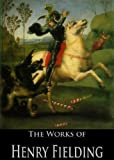 Image of The Works of Henry Fielding: Amelia, Don Quixote in England, Journal of a Voyage to Lisbon, The History of Tom Jones, The Coffee-House Politician (10 Books With Active Table of Contents)