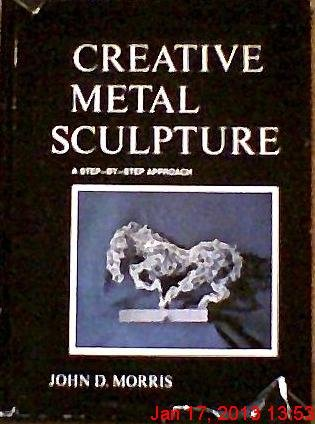 Creative Metal Sculpture: A Step-By-Step Approach,