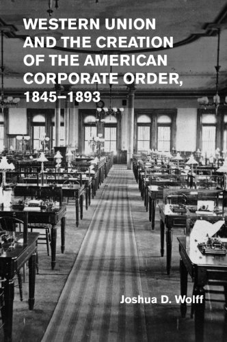 western-union-and-the-creation-of-the-american-corporate-order-1845-1893