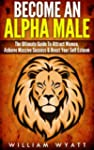 Alpha Male: Stop Being a P#ssy, Becom...