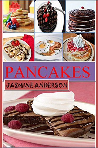 THE PANCAKE RECIPES: Here is The Bunch of Step by Step, Most Delicious Pancakes, Cakes, Oatmeal & waffles recipes Cook Book Which You Can Easily Prepare ... Breakfast with Including Picture & Nutritio (Best Pancake Recipe compare prices)