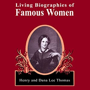 Living Biographies of Famous Women | [Henry Thomas, Dana Lee Thomas]