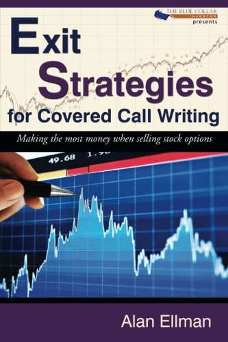 Exit Strategies for Covered Call Writing: Making the Most Money When Selling Stock Options (Making The Call compare prices)