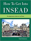 How to get into INSEAD - 2015 edition: The Application Guide for the World (INSEAD GMAT, MBA Essays and Interviews) (English Edition)