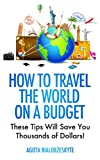 How to Travel the World on a Budget: These Tips Will Save You Thousands of Dollars!