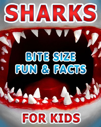 Sharks - Bite Size Fun And Facts For Kids - Amazing Shark Photos, Funny Cartoons And Bite Size Shark Facts - For Kids (To Get Their Teeth Into)