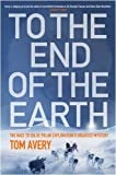img - for To the End of the Earth: The Race to Solve Polar Exploration's Greatest Mystery book / textbook / text book