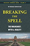 Breaking the Spell: The Holocaust: Myth & Reality (Holocaust Handbooks) (Volume 31)