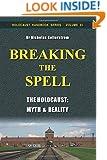 Breaking the Spell: The Holocaust: Myth & Reality (Holocaust Handbooks) (Volume 31)