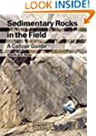 Sedimentary Rocks in the Field: A Col...