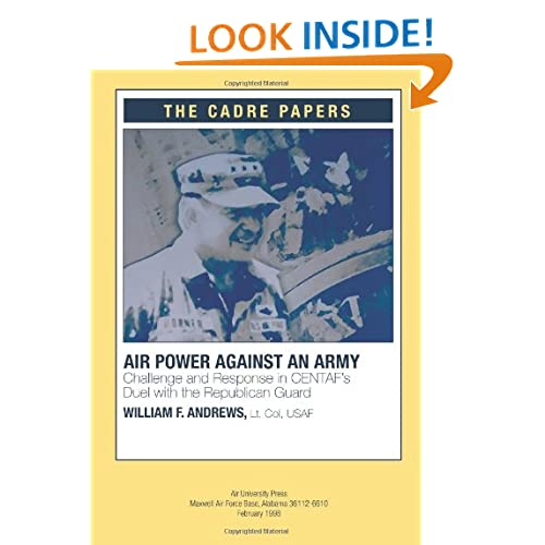 Airpower against an Army: Challenge and Response in CENTAF's Duel with the Republican Guard (CADRE Paper) William F. Andrews