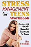 Stress Management for Teens Workbook: Stress and Anxiety Reduction Techniques for Teens