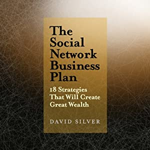 The Social Network Business Plan: 18 Strategies That Will Create Great Wealth | [David Silver]