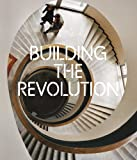 Jean-Louis Cohen Building the Revolution: Soviet Art and Architecture 1915-1935