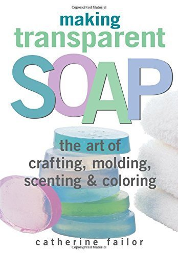 Making Transparent Soap: The Art Of Crafting, Molding, Scenting & Coloring by Catherine Failor (2000-04-15) (Making Transparent Soap compare prices)
