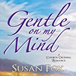 Gentle On My Mind: A Caribou Crossing Romance (       UNABRIDGED) by Susan Fox Narrated by Kate Udall