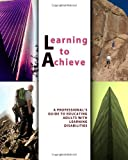 img - for Learning to Achieve: A Professional's Guide to Educating Adults with Learning Disabilities book / textbook / text book