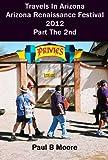 img - for Travels In Arizona - Arizona Renaissance Festival 2012 - Part 2 (Az Ren Fest) book / textbook / text book