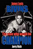 img - for James Louis Bivins: The Man Who Would Be Champion by Fitch, Jerry (2011) Paperback book / textbook / text book