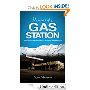 FREE KINDLE BOOK: Memoirs of a Gas Station: A Delightfully Awkward Journey Across the Alaskan Tundra, by Sam Neumann. Publisher: Sam Neumann (April 19, 2012)