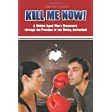 Kill Me Now!: A Middle Aged Man's Maneuvers Through the Frontline of the Dating Battlefield ~ Lawrence Fisher
