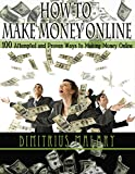 HOW TO MAKE MONEY ONLINE: 100 ATTEMPTED and PROVEN ways to making money online! Build an EMPIRE! (Make Money from home, secrets to easy money, passive income, residual income) Review