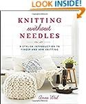 Knitting Without Needles: A Stylish I...