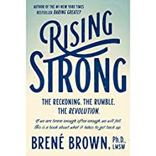 Rising Strong (       UNABRIDGED) by Brené Brown, PhD, LMSW Narrated by Brené Brown, PhD, LMSW