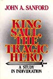 King Saul, the Tragic Hero: A Study in Individuation (0809126583) by Sanford, John A.