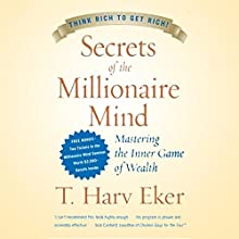 Secrets of the Millionaire Mind: Mastering the Inner Game of Wealth Audiobook by T. Harv Eker Narrated by T. Harv Eker