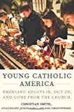 Young Catholic America: Emerging Adults In, Out of, and Gone from the Church (Hardcover)