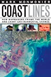 img - for Coast Lines: How Mapmakers Frame the World and Chart Environmental Change book / textbook / text book