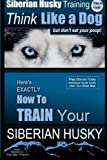 Siberian Husky, Siberian Husky Training AAA AKC | Siberian Husky Training: Think Like a Dog ~ But Don't Eat Your Poop! (Volume 2)