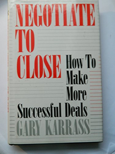 Negotiate to Close: How to Make More Successful Deals