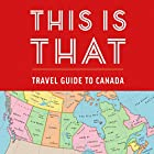This Is That: Travel Guide to Canada Hörbuch von  This is That, Pat Kelly, Chris Kelly, Peter Oldring, Dave Shumka Gesprochen von: Pat Kelly, Chris Kelly, Peter Oldring