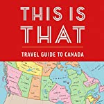 This Is That: Travel Guide to Canada |  This is That,Pat Kelly,Chris Kelly,Peter Oldring,Dave Shumka