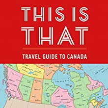 This Is That: Travel Guide to Canada | Livre audio Auteur(s) :  This is That, Pat Kelly, Chris Kelly, Peter Oldring, Dave Shumka Narrateur(s) : Pat Kelly, Chris Kelly, Peter Oldring