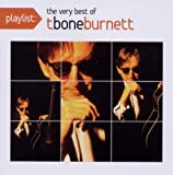 Playlist: the Very Best of T Bone Burnett