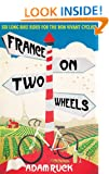 France on Two Wheels: Six Long Bike Rides for the Bon Vivant Cyclist