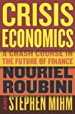 Crisis Economics: A Crash Course in the Future of Finance Nouriel Roubini