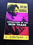 Adventures in the Skin Trade (Aldine Paperbacks) (0460020382) by Thomas, Dylan