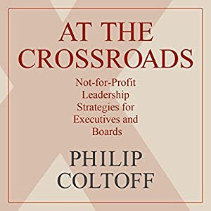 At the Crossroads: Not-for-Profit Leadership Strategies for Executives and Boards Audiobook