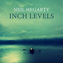Inch Levels Audiobook by Neil Hegarty Narrated by Liam Houricane